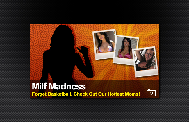 To capitalize on March Madness we have Milf Madness